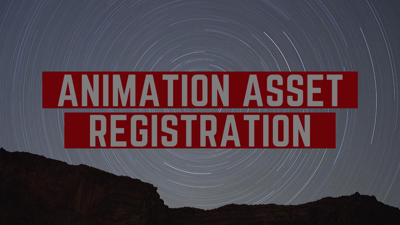 Animation Asset Regestration